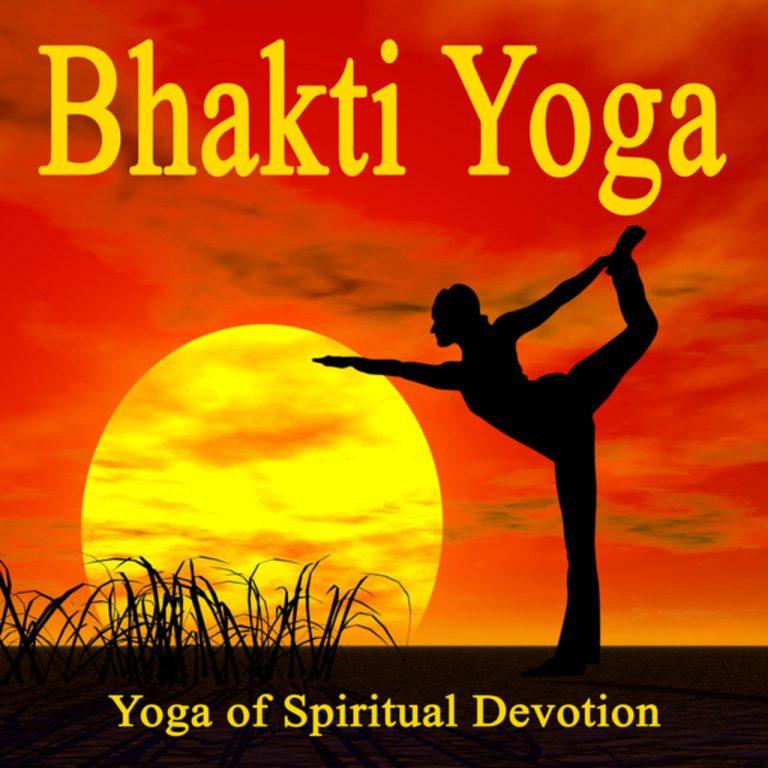 Bhakti Yoga: The Nature of Devotion